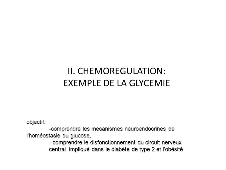 II. CHEMOREGULATION: EXEMPLE DE LA GLYCEMIE objectif: