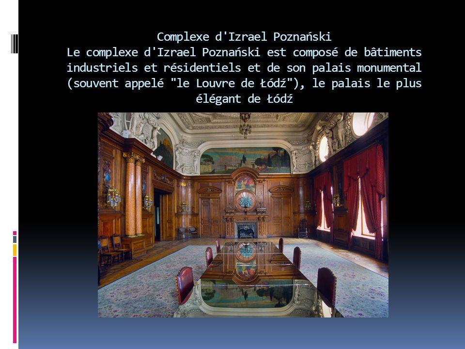 Complexe d Izrael Poznański Le complexe d Izrael Poznański est composé de bâtiments industriels et résidentiels et de son palais monumental (souvent appelé le Louvre de Łódź ), le palais le plus élégant de Łódź
