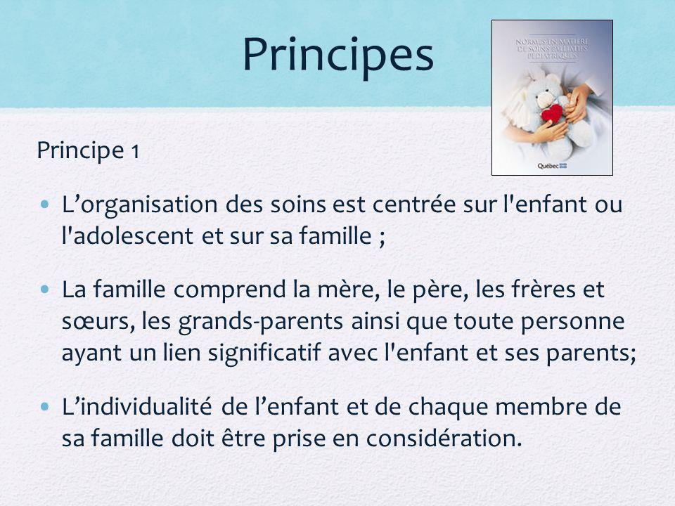 Principes Principe 1. L'organisation des soins est centrée sur l enfant ou l adolescent et sur sa famille ;