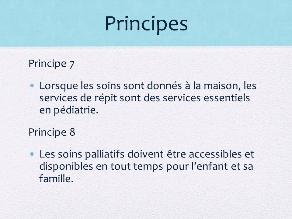 Principes Principe 7. Lorsque les soins sont donnés à la maison, les services de répit sont des services essentiels en pédiatrie.