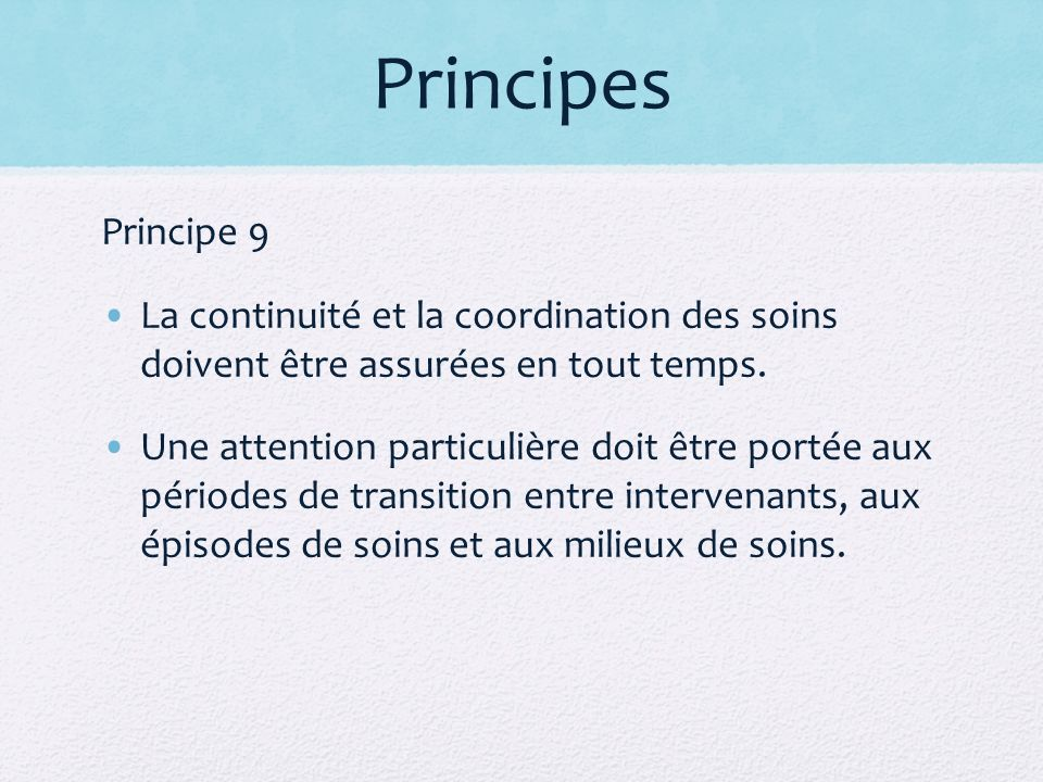 Principes Principe 9. La continuité et la coordination des soins doivent être assurées en tout temps.