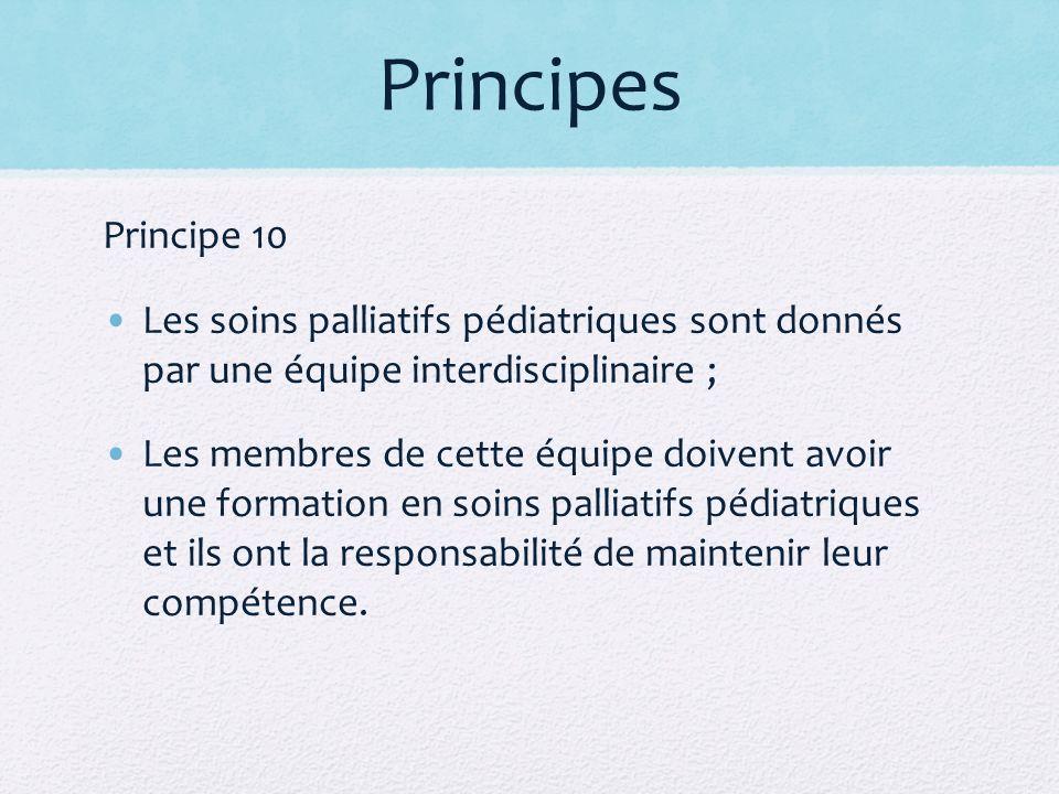 Principes Principe 10. Les soins palliatifs pédiatriques sont donnés par une équipe interdisciplinaire ;