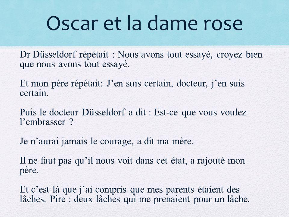 Oscar et la dame rose Dr Düsseldorf répétait : Nous avons tout essayé, croyez bien que nous avons tout essayé.