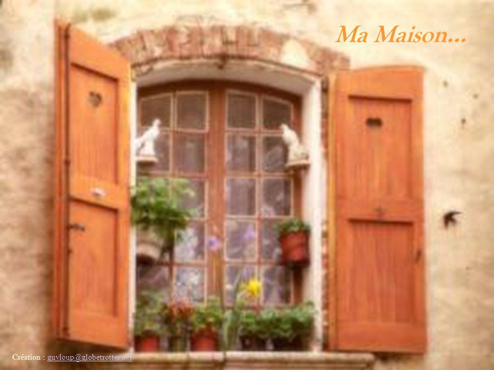 Ma Maison… Création : guyloup@globetrotter.net