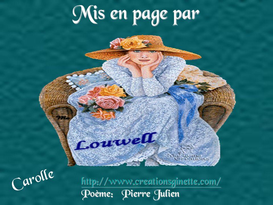 Mis en page par Carolle http://www.creationsginette.com/Poème: Pierre Julien