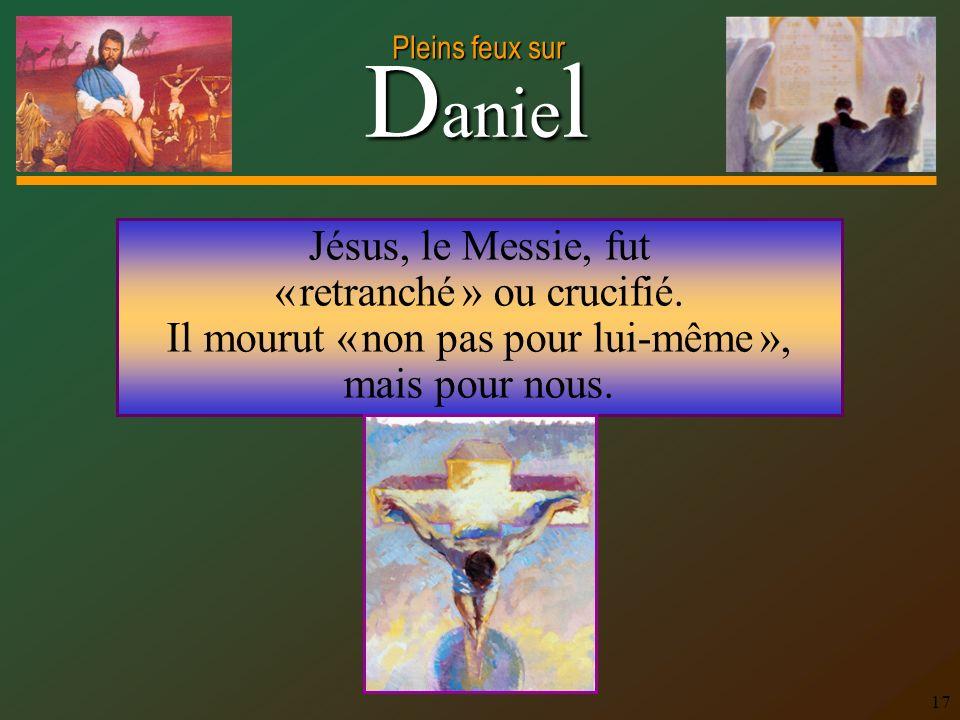 Jésus, le Messie, fut « retranché » ou crucifié