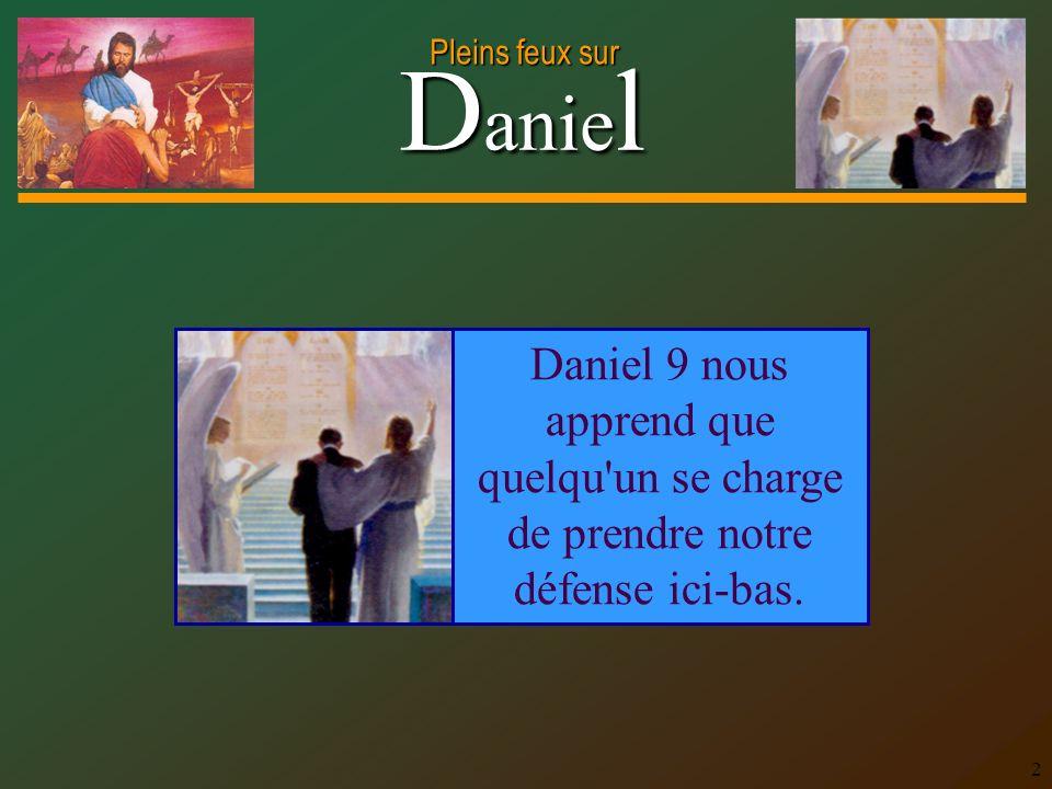 Daniel 9 nous apprend que quelqu un se charge de prendre notre défense ici-bas.