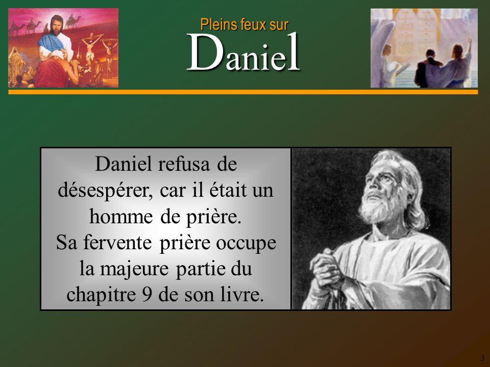 Daniel refusa de désespérer, car il était un homme de prière