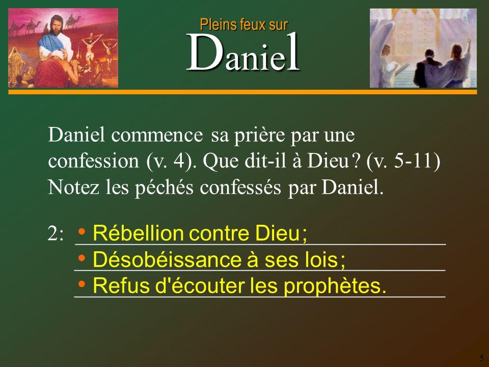 Daniel commence sa prière par une confession (v. 4). Que dit-il à Dieu