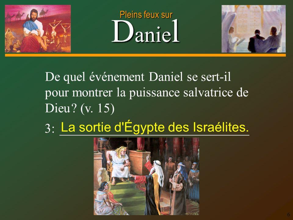 De quel événement Daniel se sert-il pour montrer la puissance salvatrice de Dieu (v. 15)