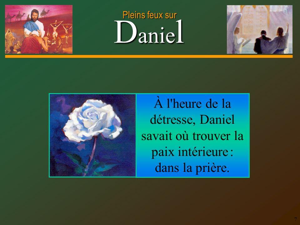 À l heure de la détresse, Daniel savait où trouver la paix intérieure : dans la prière.