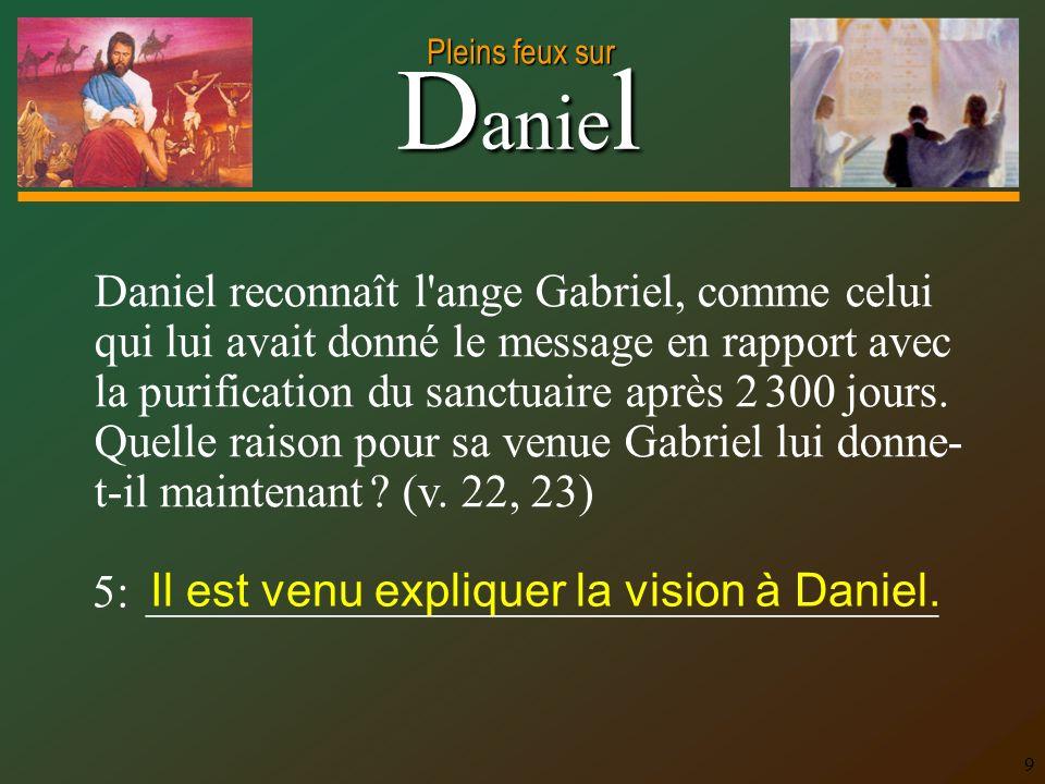 Daniel reconnaît l ange Gabriel, comme celui qui lui avait donné le message en rapport avec la purification du sanctuaire après 2 300 jours. Quelle raison pour sa venue Gabriel lui donne-t-il maintenant (v. 22, 23)