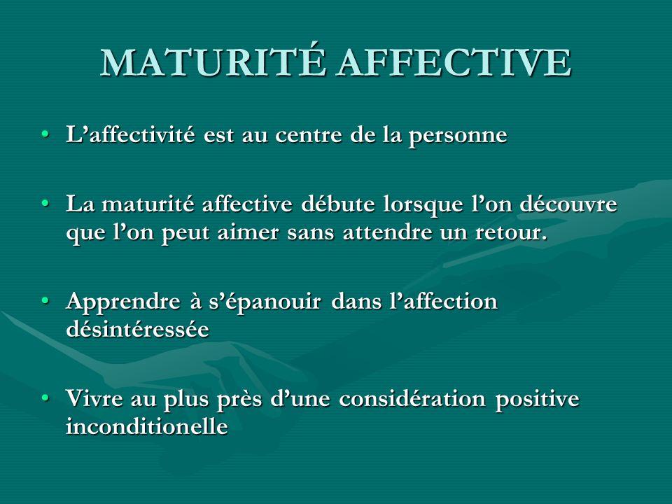 MATURITÉ AFFECTIVE L'affectivité est au centre de la personne