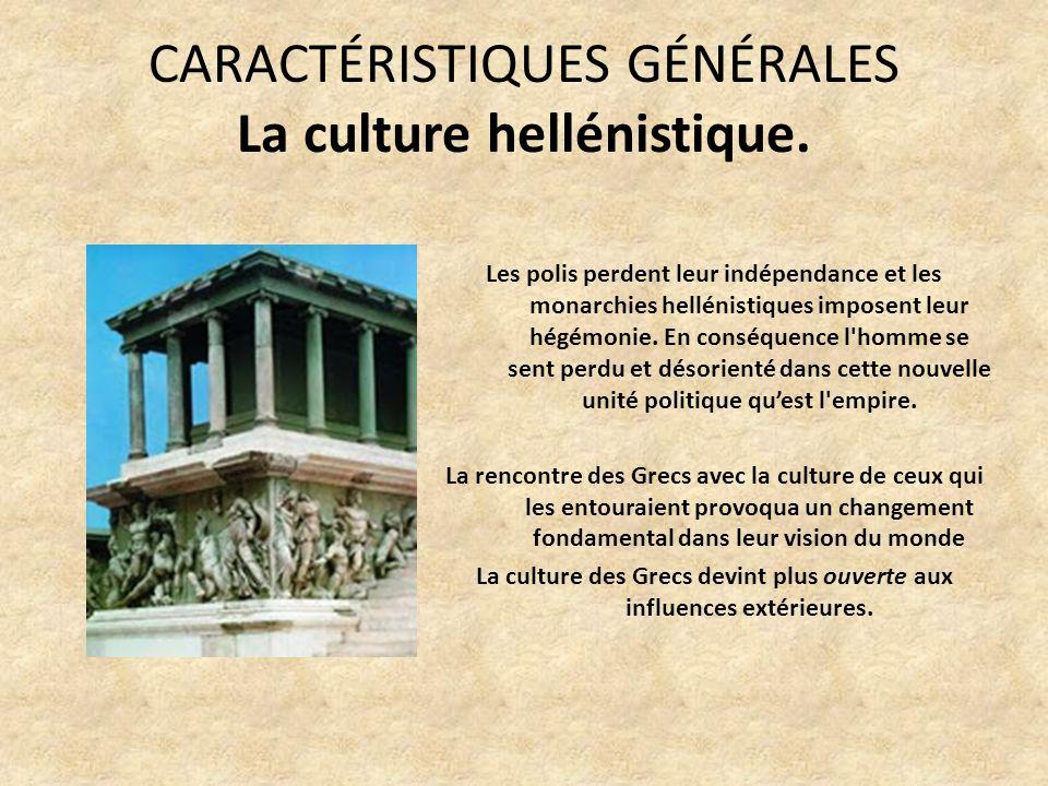 CARACTÉRISTIQUES GÉNÉRALES La culture hellénistique.