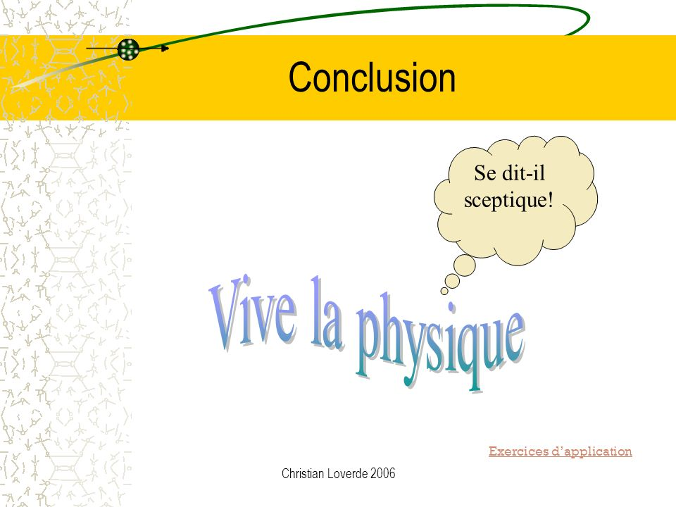 Conclusion Vive la physique Se dit-il sceptique!