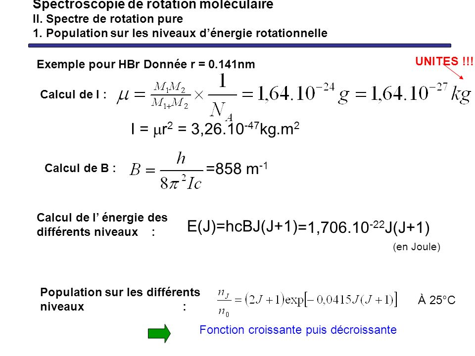 I = mr2 = 3,26.10-47kg.m2 =858 m-1 E(J)=hcBJ(J+1) =1,706.10-22J(J+1)
