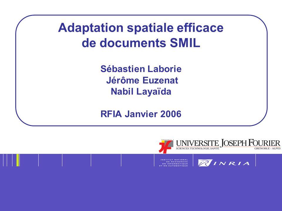 Adaptation spatiale efficace de documents SMIL Sébastien Laborie Jérôme Euzenat Nabil Layaïda RFIA Janvier 2006