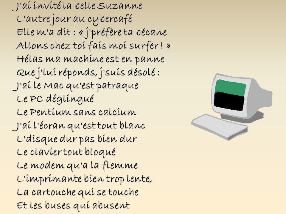 J ai invité la belle Suzanne L autre jour au cybercafé Elle m a dit : « j préfère ta bécane Allons chez toi fais moi surfer .