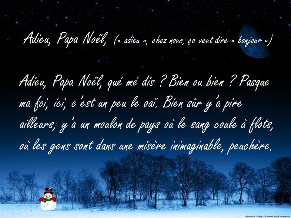 Adieu, Papa Noël, (« adieu », chez nous, ça veut dire « bonjour »)
