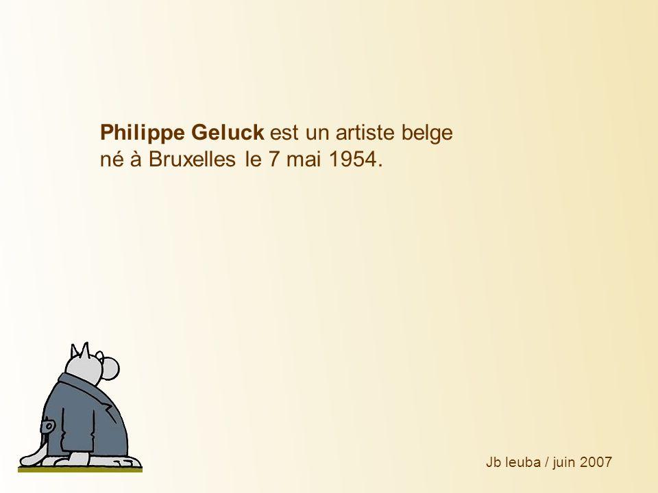Philippe Geluck est un artiste belge né à Bruxelles le 7 mai 1954.