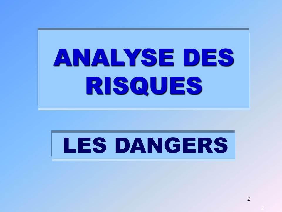 ANALYSE DES RISQUES LES DANGERS 2