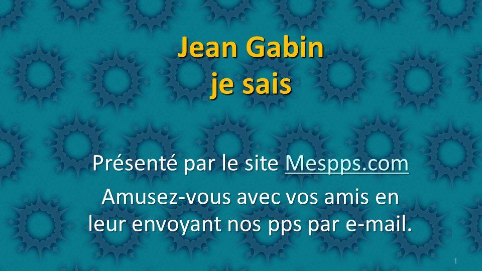 Jean Gabin je sais Présenté par le site Mespps.com
