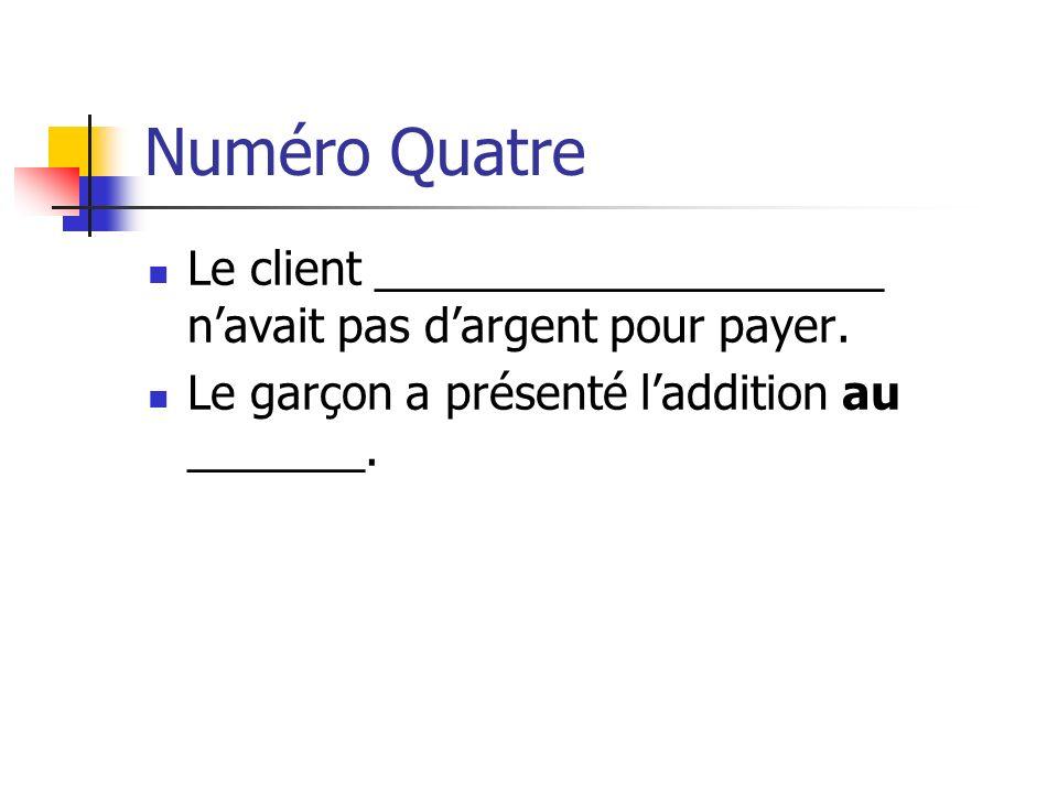 Numéro Quatre Le client ____________________ n'avait pas d'argent pour payer.