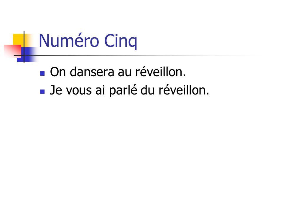 Numéro Cinq On dansera au réveillon. Je vous ai parlé du réveillon.