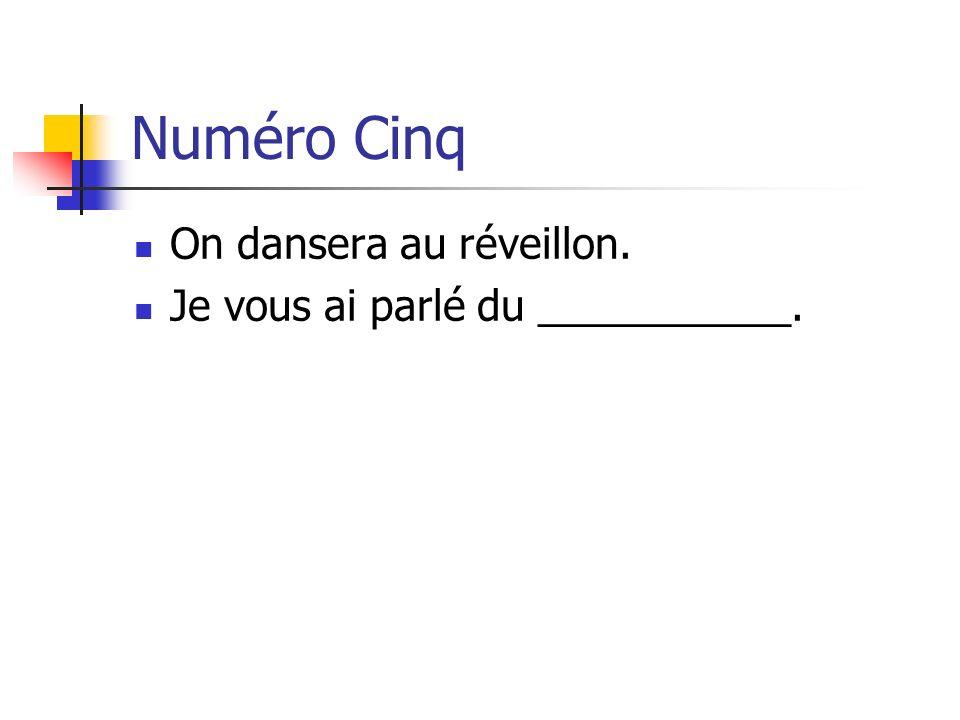 Numéro Cinq On dansera au réveillon. Je vous ai parlé du ___________.