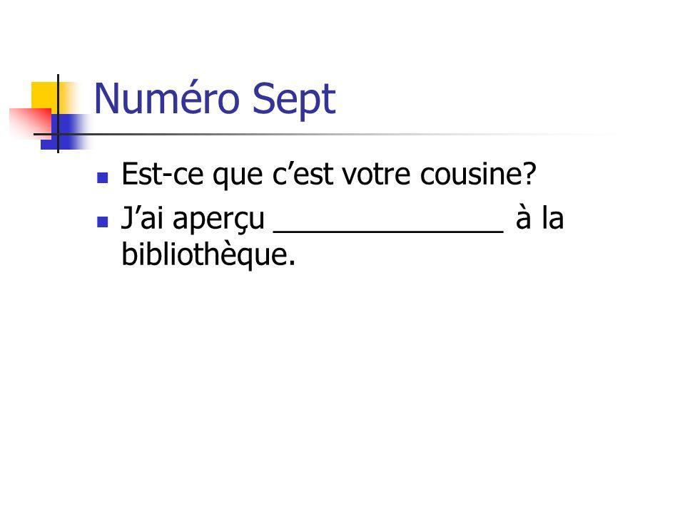 Numéro Sept Est-ce que c'est votre cousine