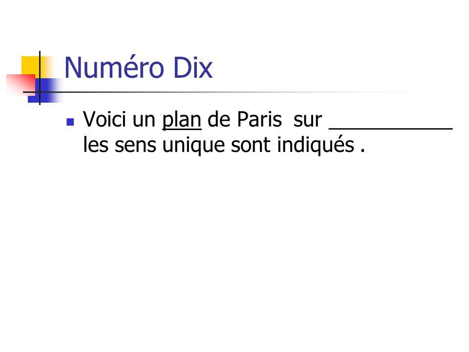 Numéro Dix Voici un plan de Paris sur ___________ les sens unique sont indiqués .