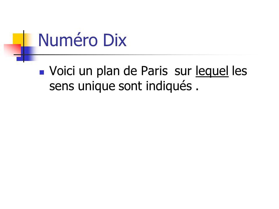 Numéro Dix Voici un plan de Paris sur lequel les sens unique sont indiqués .