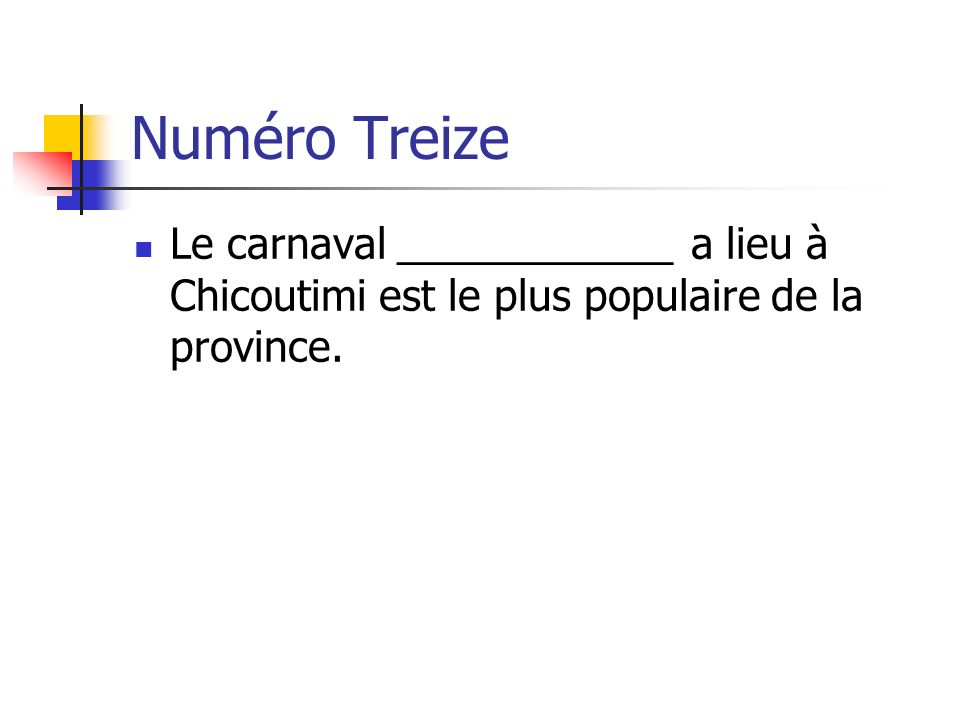 Numéro Treize Le carnaval ____________ a lieu à Chicoutimi est le plus populaire de la province.