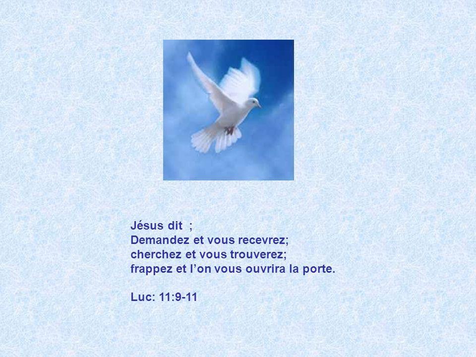 Jésus dit ; Demandez et vous recevrez; cherchez et vous trouverez; frappez et l'on vous ouvrira la porte.