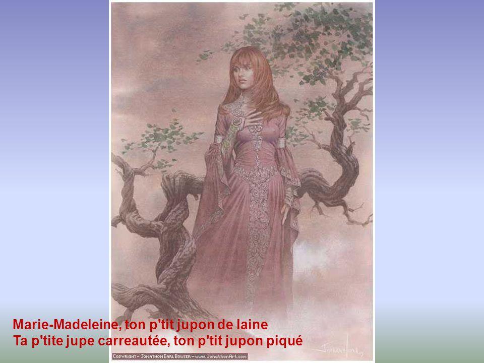 Marie-Madeleine, ton p tit jupon de laine Ta p tite jupe carreautée, ton p tit jupon piqué
