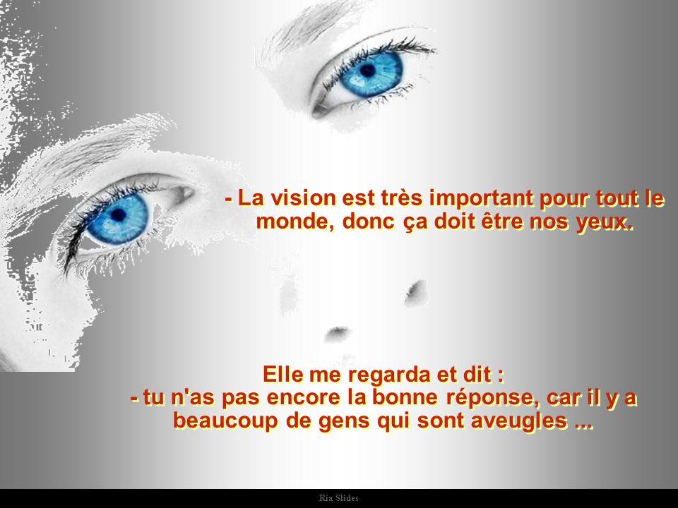 - La vision est très important pour tout le monde, donc ça doit être nos yeux.