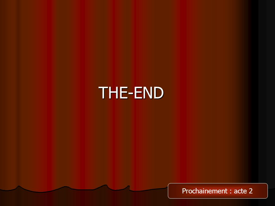 THE-END Prochainement : acte 2