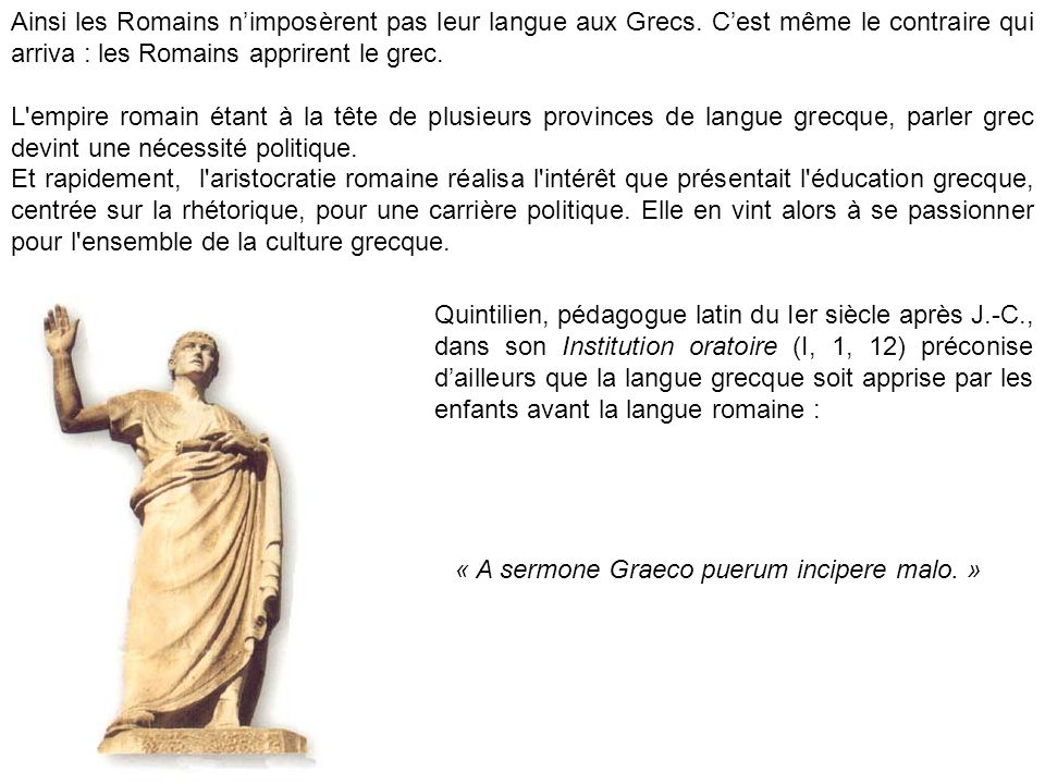 « A sermone Graeco puerum incipere malo. »