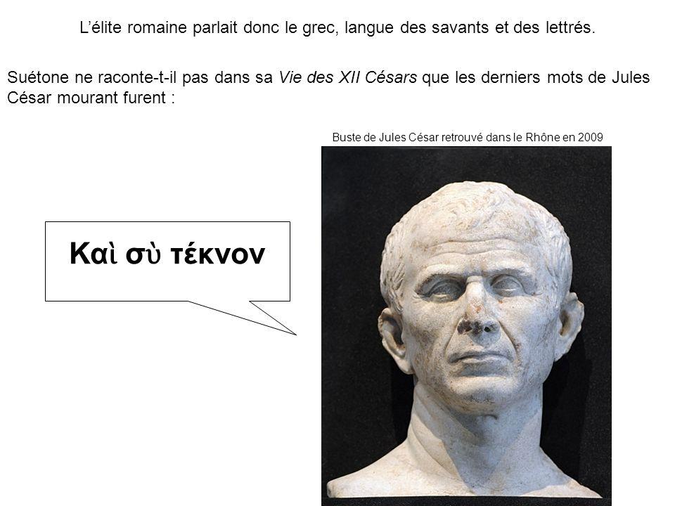 L'élite romaine parlait donc le grec, langue des savants et des lettrés.