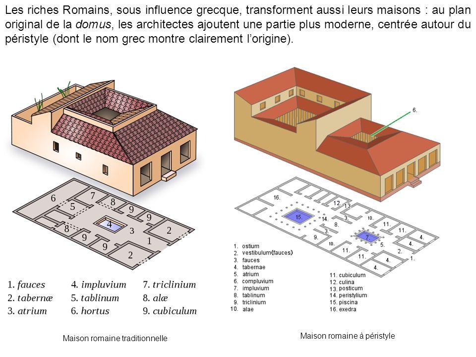 Les riches Romains, sous influence grecque, transforment aussi leurs maisons : au plan original de la domus, les architectes ajoutent une partie plus moderne, centrée autour du péristyle (dont le nom grec montre clairement l'origine).
