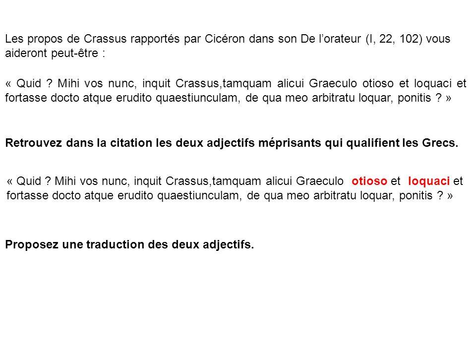 Les propos de Crassus rapportés par Cicéron dans son De l'orateur (I, 22, 102) vous aideront peut-être :