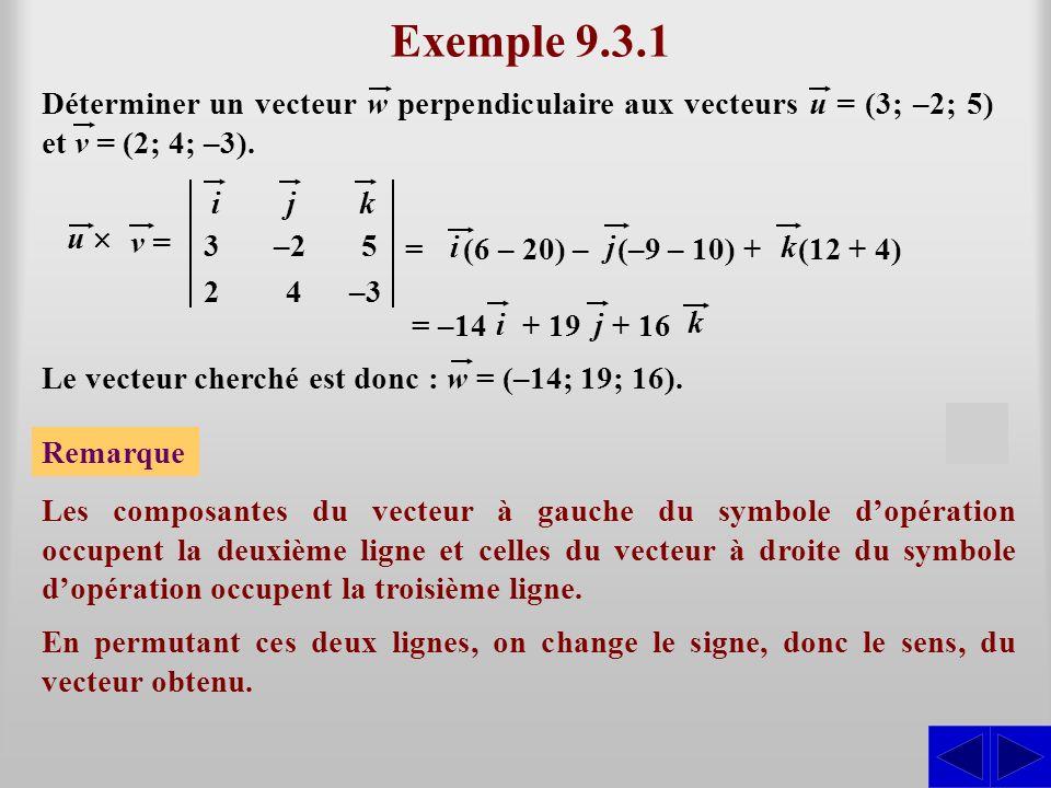 Exemple 9.3.1 Déterminer un vecteur w perpendiculaire aux vecteurs u = (3; –2; 5) et v = (2; 4; –3).