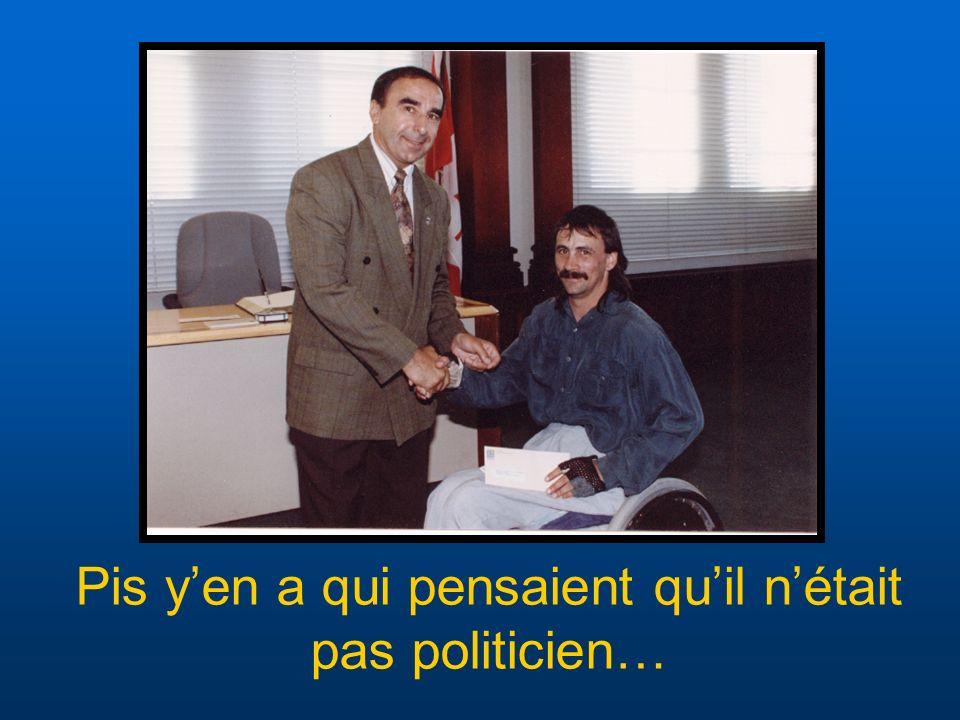 Pis y'en a qui pensaient qu'il n'était pas politicien…