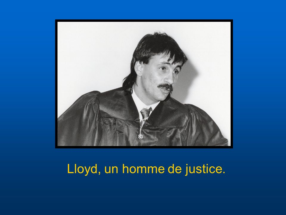 Lloyd, un homme de justice.