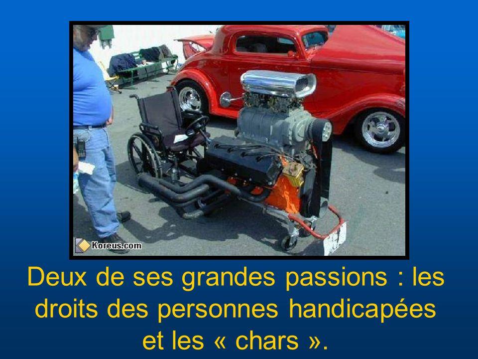 Deux de ses grandes passions : les droits des personnes handicapées et les « chars ».