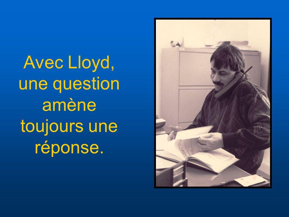 Avec Lloyd, une question amène toujours une réponse.