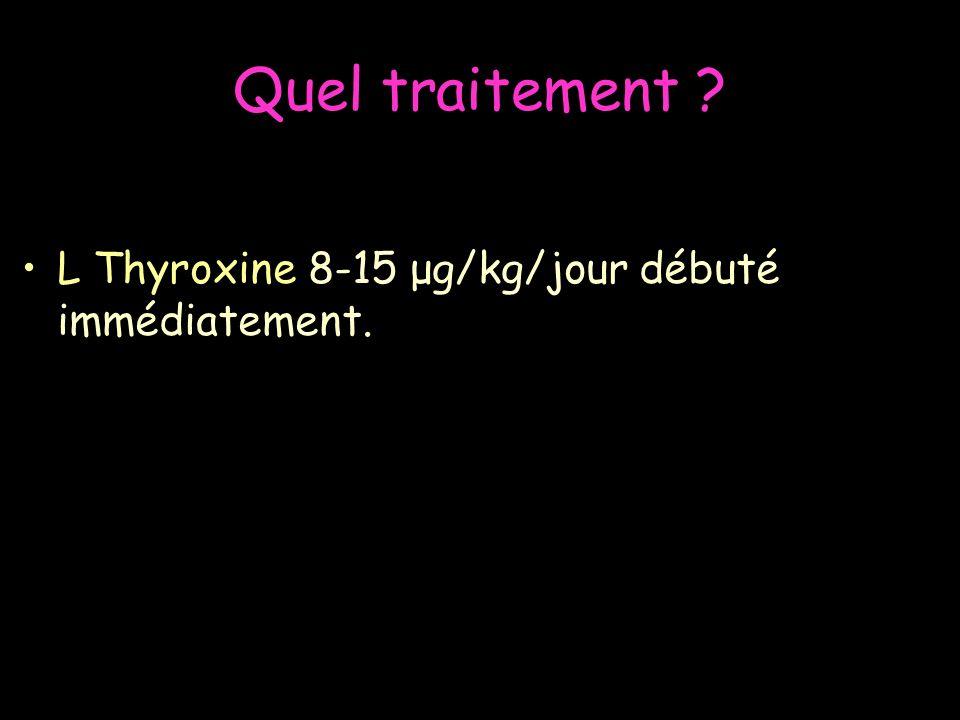 Quel traitement L Thyroxine 8-15 μg/kg/jour débuté immédiatement.