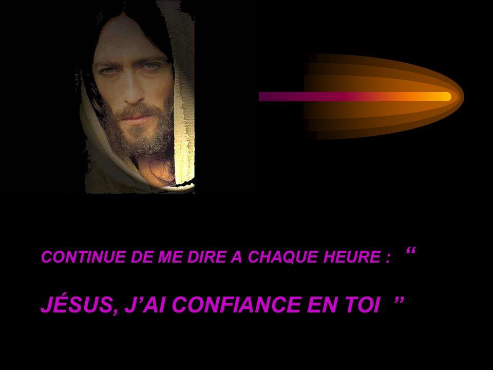 CONTINUE DE ME DIRE A CHAQUE HEURE : JÉSUS, J'AI CONFIANCE EN TOI