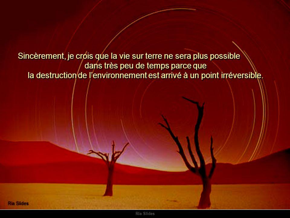 Sincèrement, je crois que la vie sur terre ne sera plus possible