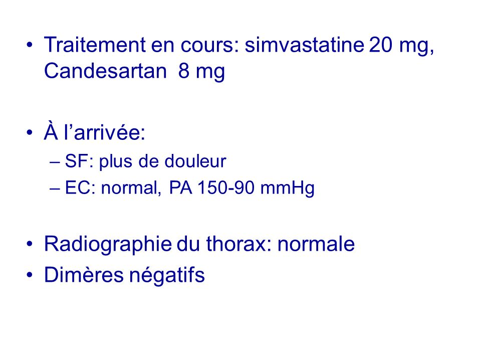 Traitement en cours: simvastatine 20 mg, Candesartan 8 mg